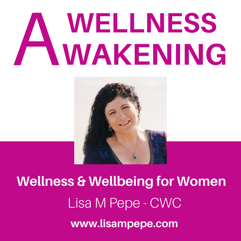 A Wellness Awakening with Lisa M Pepe, CWC