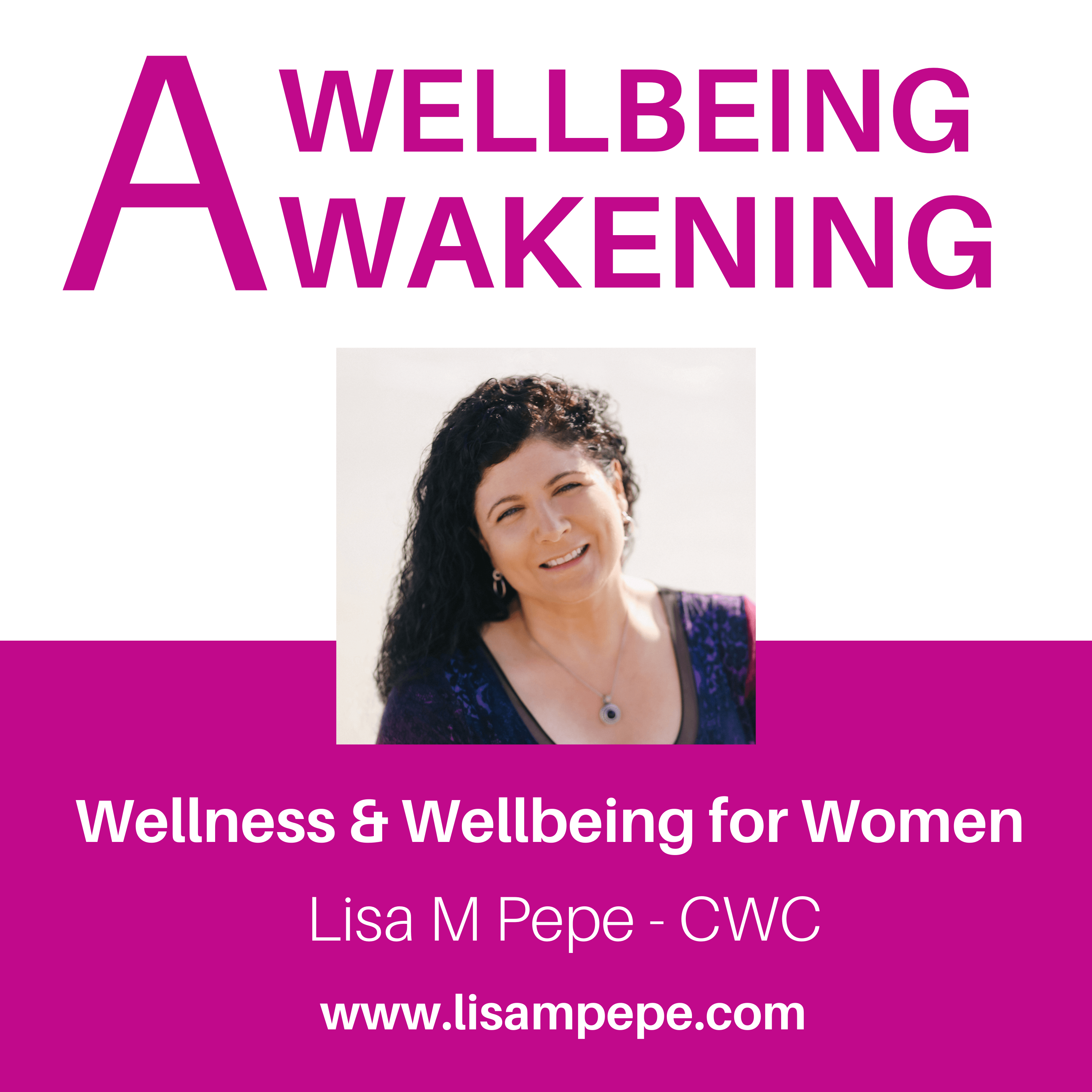 A Wellbeing Awakening with Lisa M Pepe, CWC